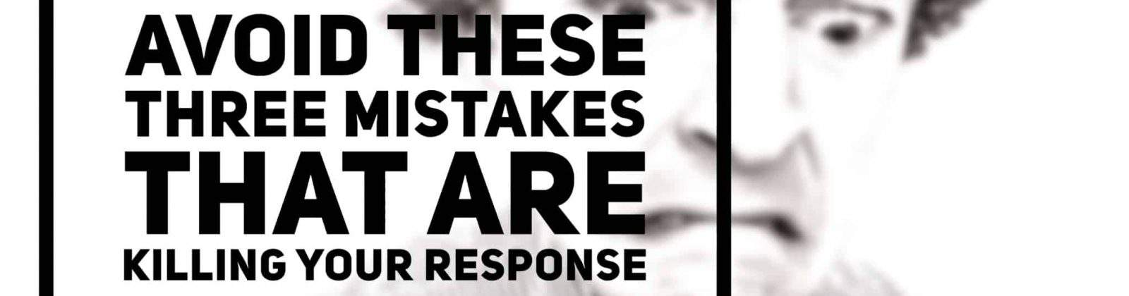 Avoid These 3 Mistakes That Are Killing Your Response