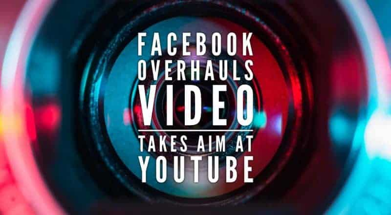 Facebook Overhauls Video Takes Aim At YouTube