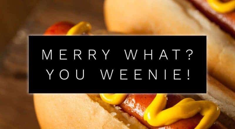 Merry What? You Weenie!